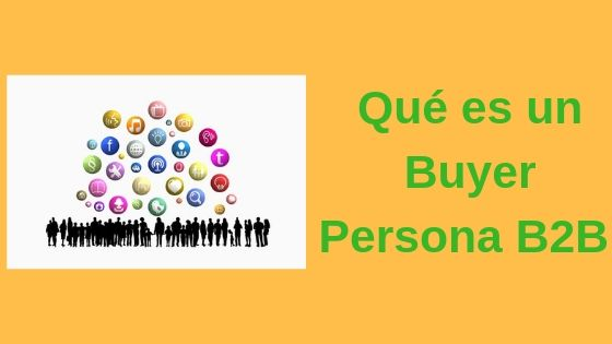El Buyer Persona, imprescindible en el Inbound Marketing…